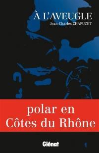 A l'aveugle : polar en Côtes du Rhône