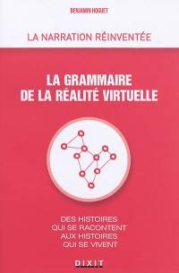 La grammaire de la réalité virtuelle : des histoires qui se racontent aux histoires qui se vivent