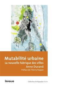 Mutabilité urbaine : la nouvelle fabrique des villes