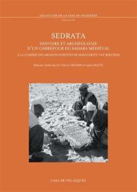 Sedrata : histoire et archéologie d'un carrefour du Sahara médiéval à la lumière des archives inédites de Marguerite van Berchem