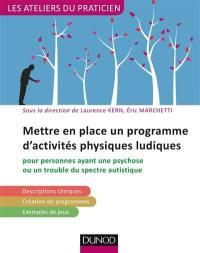 Mettre en place un programme d'activités physiques ludiques : pour personnes ayant une psychose ou un trouble du spectre autistique