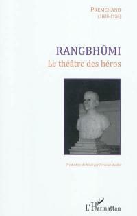 Rangbhûmi : le théâtre des héros