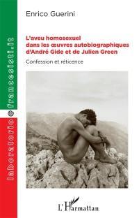 L'aveu homosexuel dans les oeuvres autobiographiques d'André Gide et de Julien Green