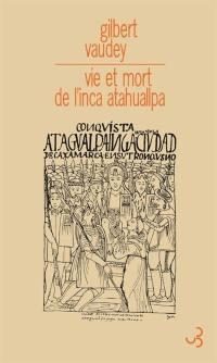 Vie et mort de l'Inca Atahuallpa