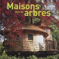 Maisons dans les arbres = Tree houses