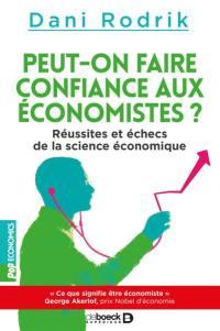 Peut-on faire confiance aux économistes ? : réussites et échecs de la science économique