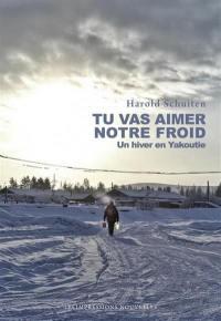 Tu vas aimer notre froid : une année en Yakoutie : récit