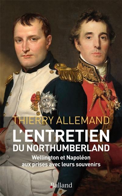 L'entretien du Northumberland ! : les Anglais méritaient-ils de gagner à Waterloo ? : roman historique