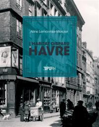 L'habitat disparu du Havre