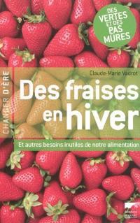 Des fraises en hiver : et autres besoins inutiles de notre alimentation