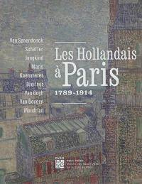 Les Hollandais à Paris, 1789-1914 : Van Spaendonck, Scheffer, Jongkind, Maris, Kaemmerer, Breitner, Van Gogh, Van Dongen, Mondrian