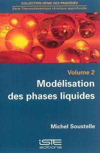 Outils de la modélisation des phases. Volume 2, Modélisation des phases liquides