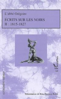 Ecrits sur les Noirs. Volume 2, 1815-1827
