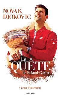 Novak Djokovic : la quête de Roland-Garros