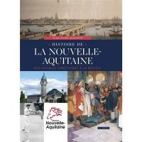 Histoire de la Nouvelle-Aquitaine : des anciens territoires à la Région
