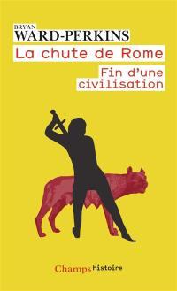 La chute de Rome : fin d'une civilisation