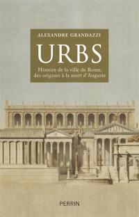 Urbs : histoire de la ville de Rome, des origines à la mort d'Auguste