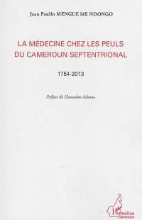 La médecine chez les Peuls du Cameroun septentrional : 1754-2013