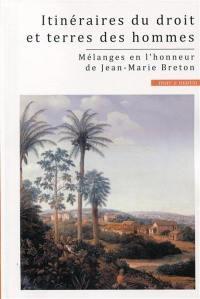 Itinéraires du droit et terres des hommes : mélanges en l'honneur de Jean-Marie Breton