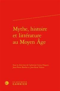 Mythe, histoire et littérature au Moyen Age