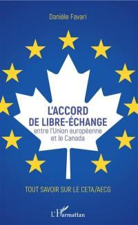 L'accord de libre-échange entre l'Union européenne et le Canada : tout savoir sur le CETA-AECG