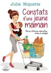Constats d'une jeune maman  : brèves réflexions maternelles... drôles et réalistes!