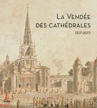 La Vendée des cathédrales, 1317-2017