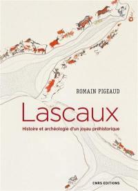 Lascaux : histoire et archéologie d'un joyau préhistorique