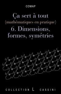 Ca sert à tout. Volume 6, Dimensions, formes et symétries