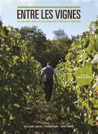 Entre les vignes : conversations libres avec des vigneronnes & vignerons de Bourgogne