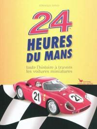 24 heures du Mans : toute l'histoire à travers les voitures miniatures
