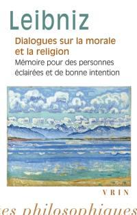 Dialogues sur la morale et la religion; Suivi de Mémoire pour des personnes éclairées et de bonne intention