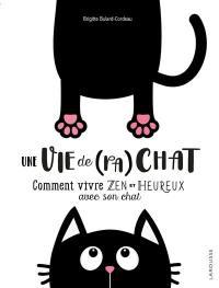 Une vie de (pa)chat : comment vivre zen et heureux avec son chat
