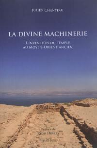 La divine machinerie : l'invention du temple au Moyen-Orient ancien