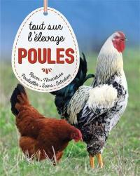 Poules : tout sur l'élevage : races, soins, poulailler, entretien