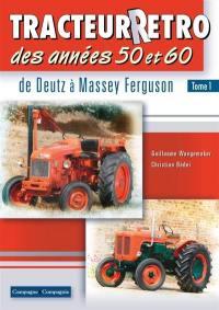 Tracteur rétro des anées 50 et 60. Volume 1, De Deutz à Massey Ferguson