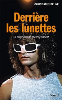 Derrière les lunettes : la biographie de Michel Polnareff