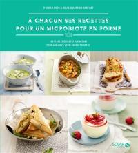A chacun ses recettes pour un microbiote en forme : 100 plats et desserts sur mesure pour améliorer votre confort digestif