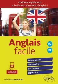 Anglais facile, pour améliorer rapidement et facilement son niveau d'anglais ! : prononciation, grammaire, vocabulaire, expression : A2-B1