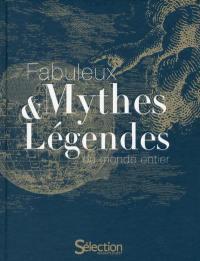Fabuleux mythes & légendes du monde entier