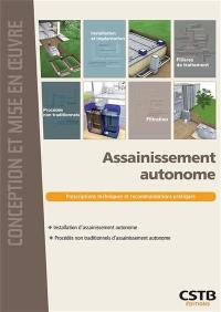 Assainissement autonome : prescriptions techniques et recommandations pratiques : installation d'assainissement autonome, procédés non traditionnels d'assainissement autonome