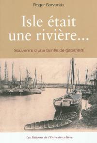 Isle était une rivière... : souvenirs d'une famille de gabariers