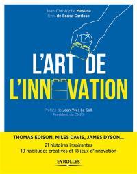 L'art de l'innovation : 21 histoires inspirantes de l'épopée humaine : Thomas Edison, Miles Davis, James Dyson...