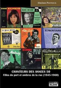 Chanteurs des années 50 : filles du port et ombres de la rue : 1945-1960