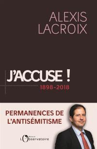 J'accuse ! : 1898-2018 : permanences de l'antisémitisme
