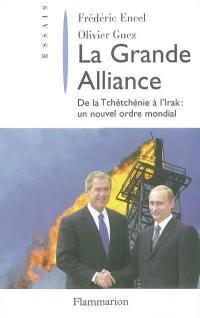 La grande alliance : de la Tchétchénie à l'Irak : un nouvel ordre mondial