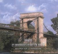 Ponts et ouvrages d'art en Arles : regards sur le patrimoine : histoire des différents franchissements du Rhône, des voies routières, ferrées, fluviales et des canaux en zone urbaine d'Arles
