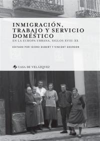 Immigracion, trabajo y servicio doméstico : en la Europa urbana, siglos XVIII-XX