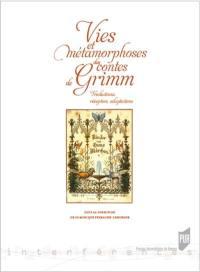 Vies et métamorphoses des contes de Grimm : traductions, réception, adaptations
