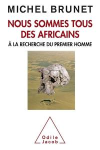 Nous sommes tous des Africains : à la recherche du premier homme